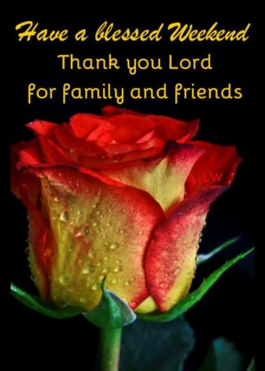 Have a Blessed Weekend Family and Friends Pic