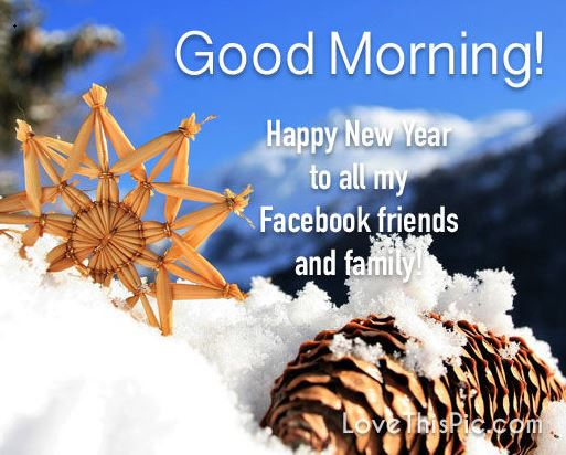 Good Morning Happy New Year to Facebook Friends And Family
