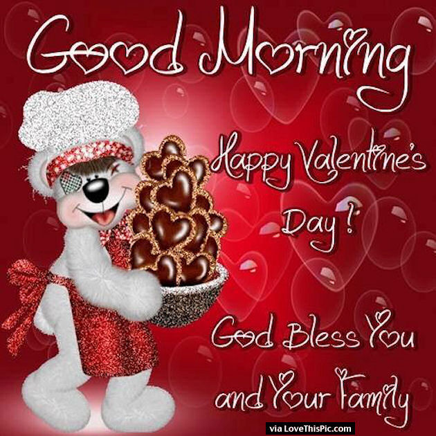 Good Morning Happy Valentine's Day! God Bless You and Your Family
