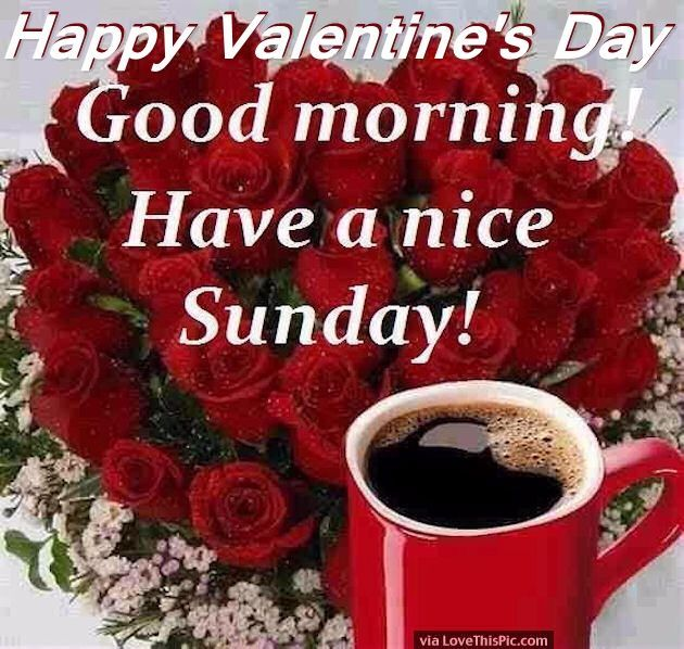 Happy Valentine's Day Good Morning! Have a Nice Sunday!