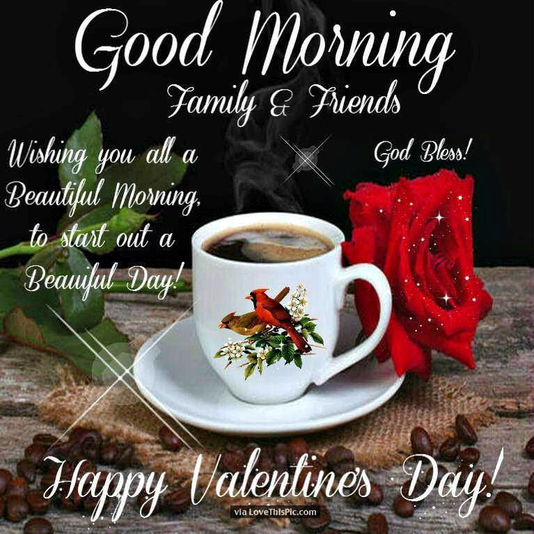 Good Morning Family & Friends Happy Valentines Day!