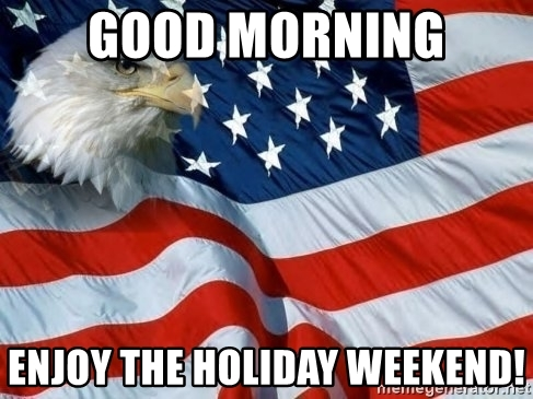 Good Morning Enjoy The Holiday Weekend Images