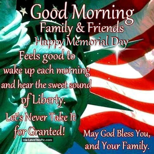 Good Morning Family Friends Happy Memorial Day May God Bless You and Your Family
