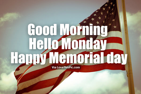 Good Morning Hello Monday Happy Memorial Day Images