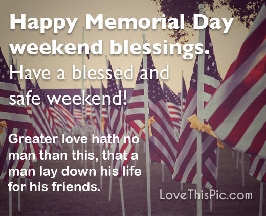 Happy Memorial Day weekend blessings have a blessed and safe weekend Quotes with Images