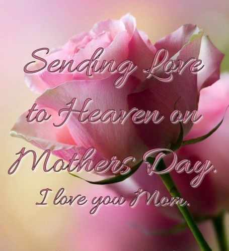 Sending Love to Heaven on Mother's Day I Love You Mom