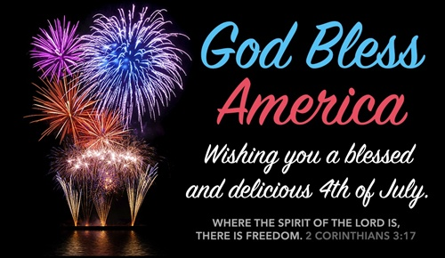 God Bless America Wishing you a blessed and delicious 4th of July