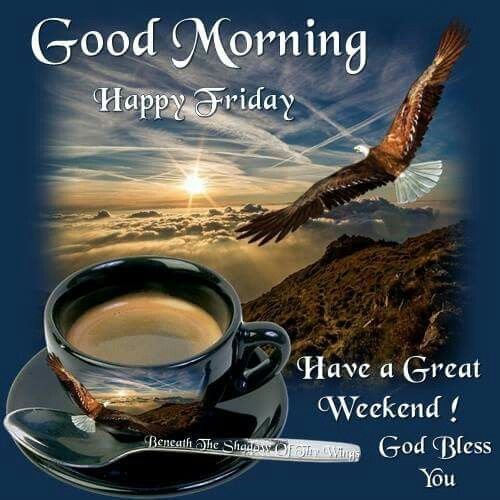 Good Morning Happy Friday Have a Great Weekend God Bless You Quotes Picture