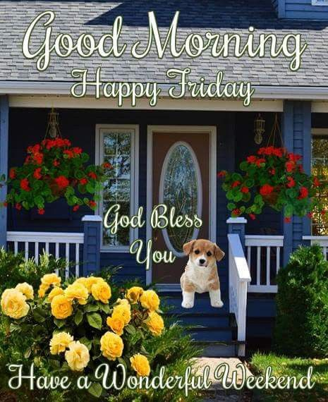 Good Morning Happy Friday Have a Wonderful Weekend God Bless You