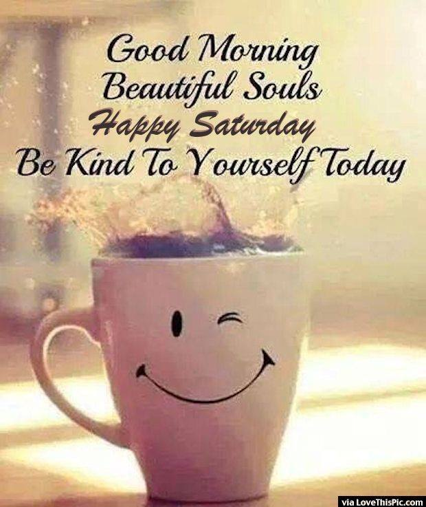 Good Morning Happy Saturday Coffee Smiley Be Kind to Yourself Today