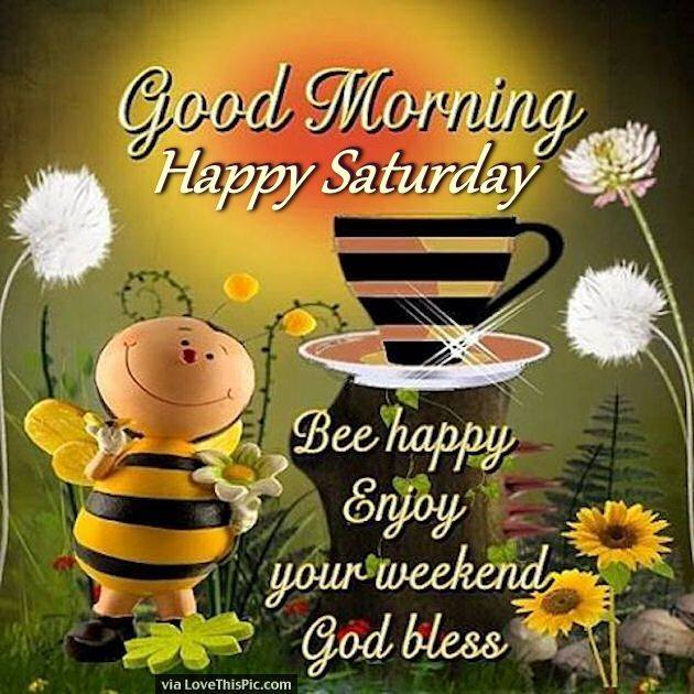 Good Morning Happy Saturday Enjoy Your Weekend God Bless