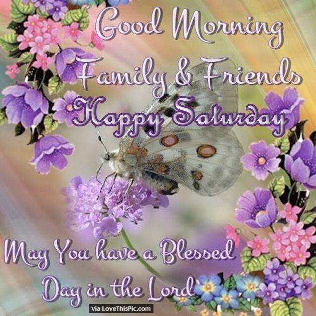 Good Morning Saturday Family Friends May You have a Blessed Day Quotes Images