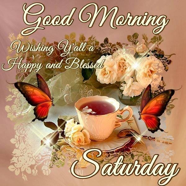 Good Morning Saturday Happy and Blessed Day to all Pics