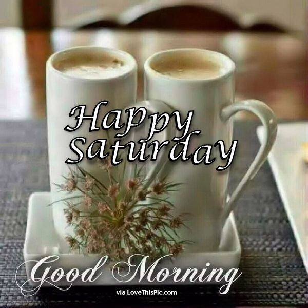 Happy Saturday Good Morning Cups of Coffee Images