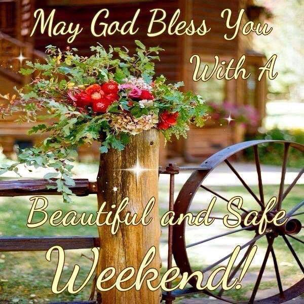 May God Bless You With A Beautiful and Safe Weekend Sayings Images