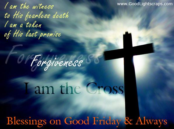 Blessings on Good Friday and Always I Am The Cross Images Quotes