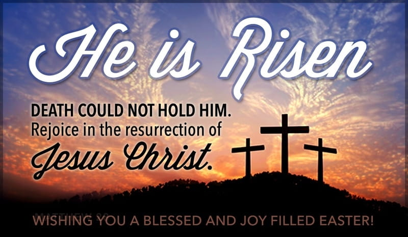 He is Risen - Easter Bible Quotes Verse Wishing You A Blessed and Joy-filled Easter Sunday